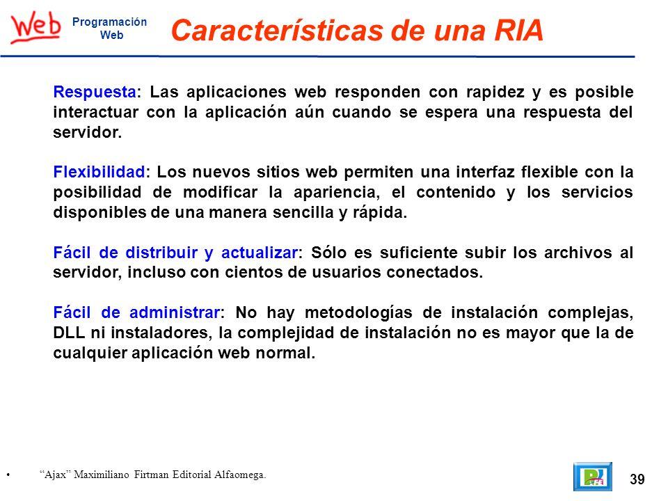 39 Ajax Maximiliano Firtman Editorial Alfaomega. Programación Web Características de una RIA Respuesta: Las aplicaciones web responden con rapidez y e