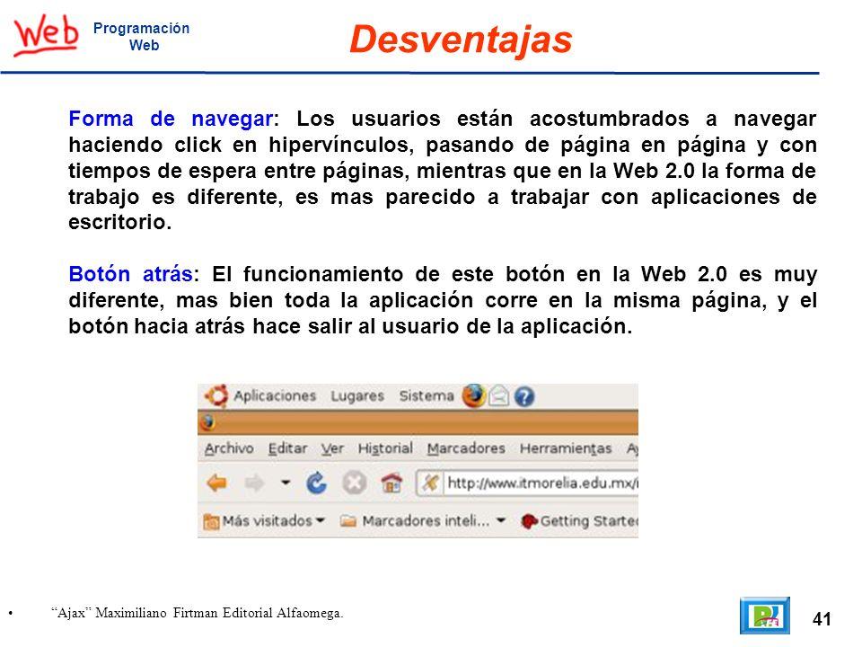 41 Ajax Maximiliano Firtman Editorial Alfaomega. Programación Web Desventajas Forma de navegar: Los usuarios están acostumbrados a navegar haciendo cl