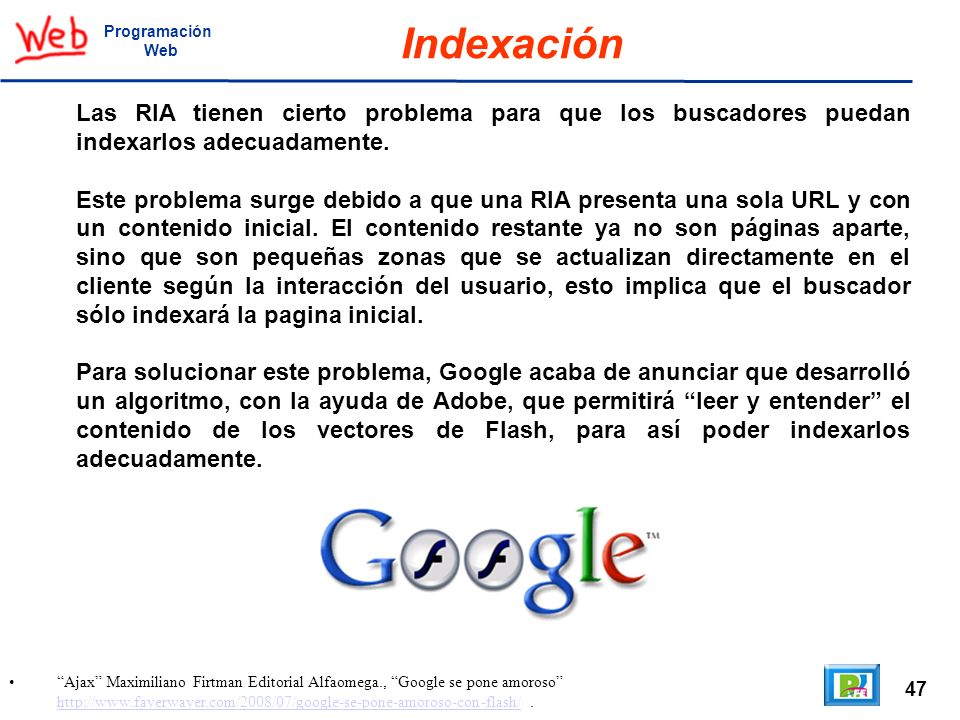 47 Ajax Maximiliano Firtman Editorial Alfaomega., Google se pone amoroso http://www.fayerwayer.com/2008/07/google-se-pone-amoroso-con-flash/. http://w