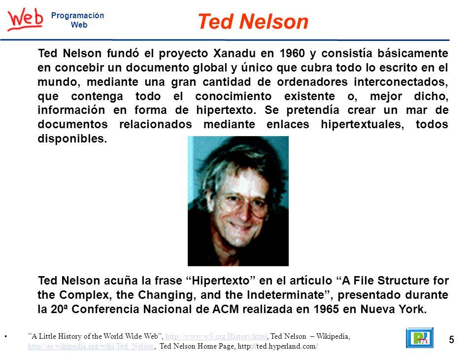 6 A Little History of the World Wide Web http://www.w3.org/History.html.http://www.w3.org/History.html Programación Web Tim Berners-Lee Mientras trabajaba en el CERN, durante junio a diciembre de 1980, Tim Berners-Lee escribe el programa ENQUIRE (Enquire-Within-Upon- Everything) el cual permite enlaces entre nodos arbitrarios.