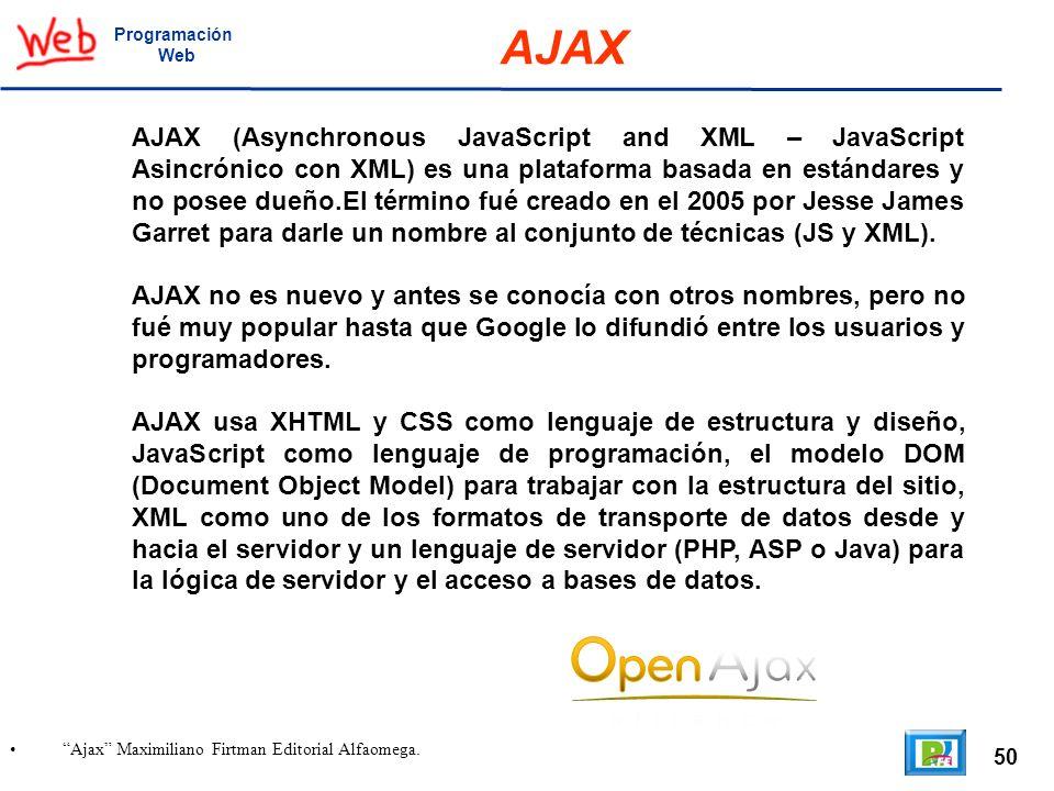 50 Ajax Maximiliano Firtman Editorial Alfaomega. Programación Web AJAX AJAX (Asynchronous JavaScript and XML – JavaScript Asincrónico con XML) es una
