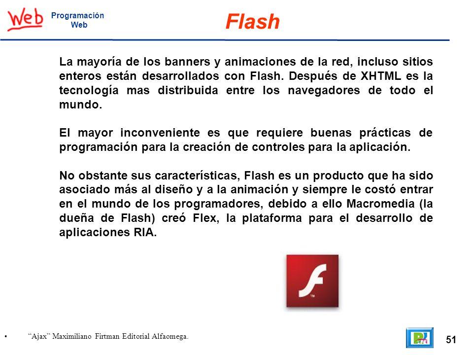 51 Ajax Maximiliano Firtman Editorial Alfaomega. Programación Web Flash La mayoría de los banners y animaciones de la red, incluso sitios enteros está