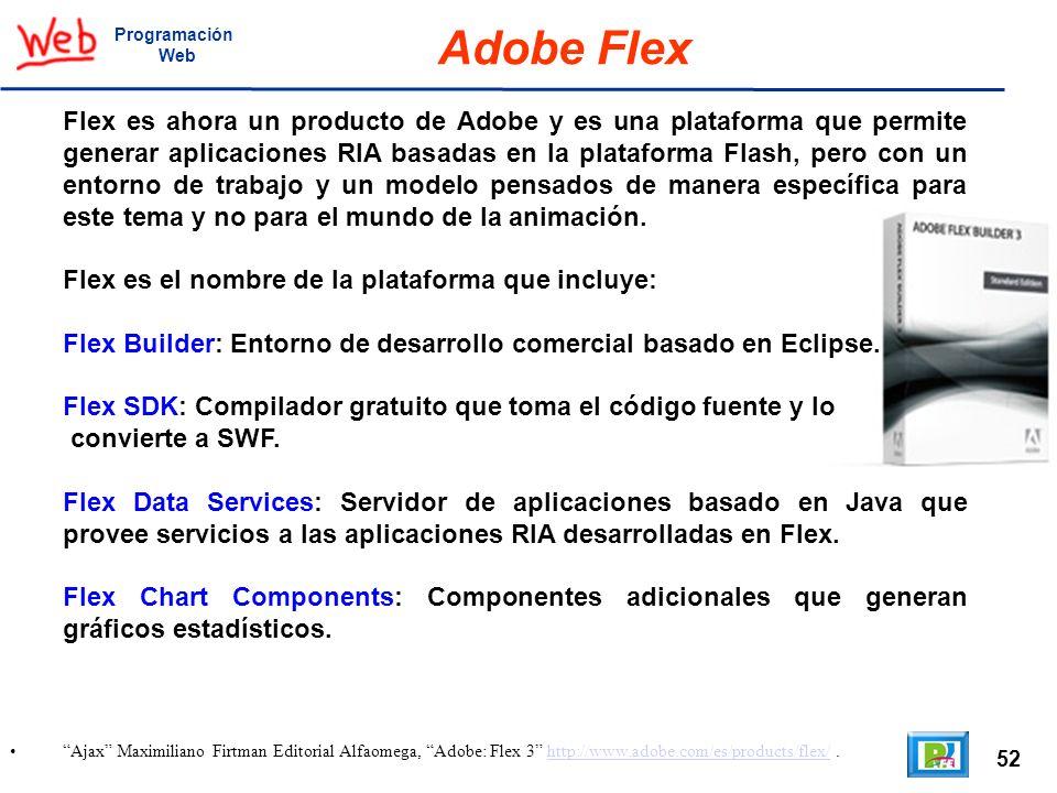 52 Ajax Maximiliano Firtman Editorial Alfaomega, Adobe: Flex 3 http://www.adobe.com/es/products/flex/.http://www.adobe.com/es/products/flex/ Programac