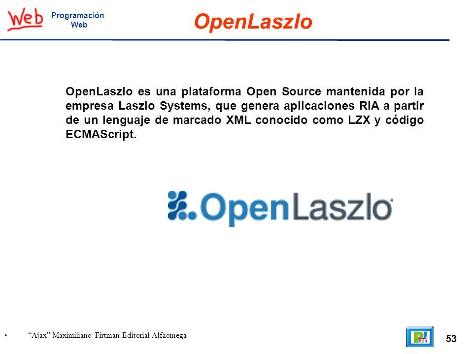 53 Ajax Maximiliano Firtman Editorial Alfaomega Programación Web OpenLaszlo OpenLaszlo es una plataforma Open Source mantenida por la empresa Laszlo S