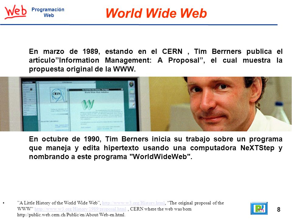 8 A Little History of the World Wide Web, http://www.w3.org/History.html, The original proposal of the WWW http://www.w3.org/History/1989/proposal.htm