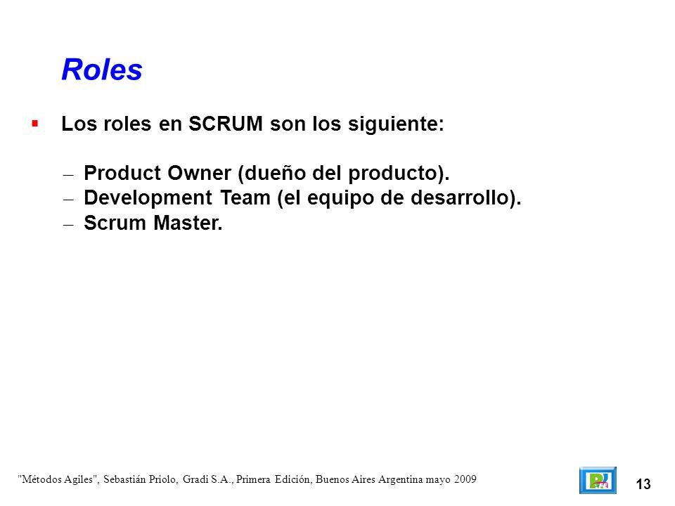 13 Los roles en SCRUM son los siguiente: – Product Owner (dueño del producto). – Development Team (el equipo de desarrollo). – Scrum Master. Roles