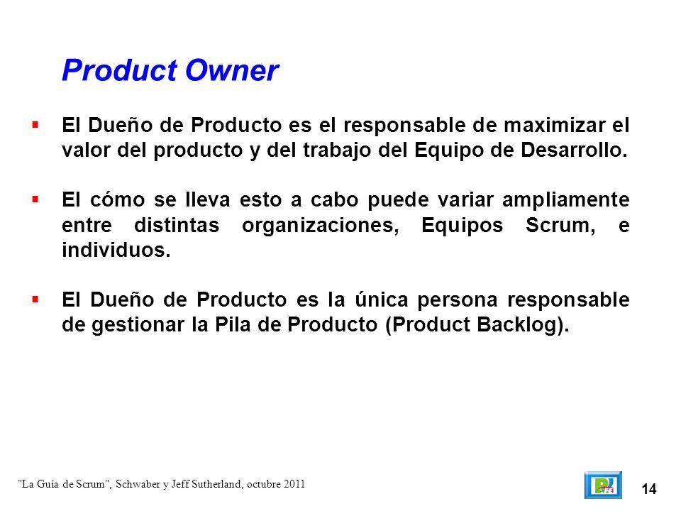 14 El Dueño de Producto es el responsable de maximizar el valor del producto y del trabajo del Equipo de Desarrollo. El cómo se lleva esto a cabo pu