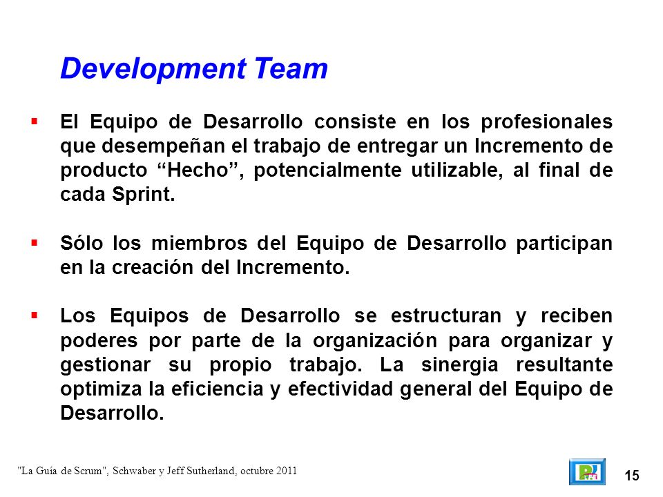 15 El Equipo de Desarrollo consiste en los profesionales que desempeñan el trabajo de entregar un Incremento de producto Hecho, potencialmente utiliz