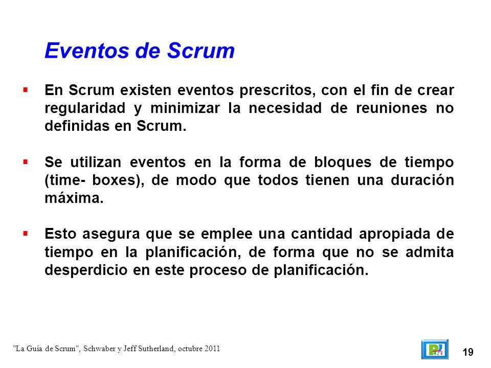 19 En Scrum existen eventos prescritos, con el fin de crear regularidad y minimizar la necesidad de reuniones no definidas en Scrum. Se utilizan event