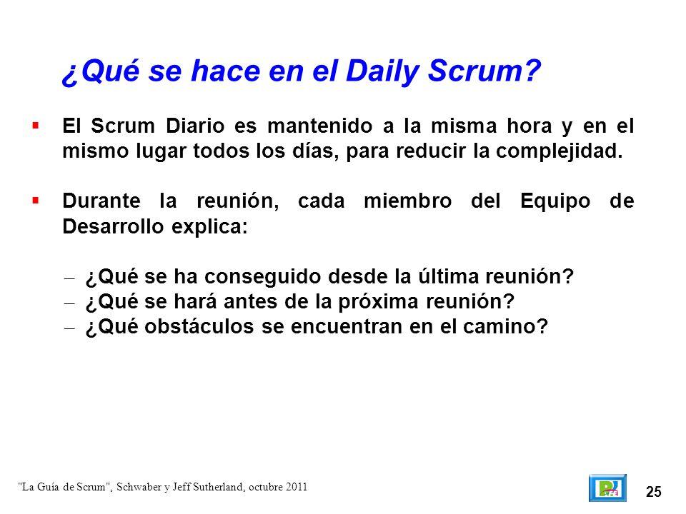 25 El Scrum Diario es mantenido a la misma hora y en el mismo lugar todos los días, para reducir la complejidad. Durante la reunión, cada miembro de