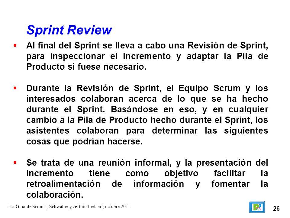 26 Al final del Sprint se lleva a cabo una Revisión de Sprint, para inspeccionar el Incremento y adaptar la Pila de Producto si fuese necesario. Dura