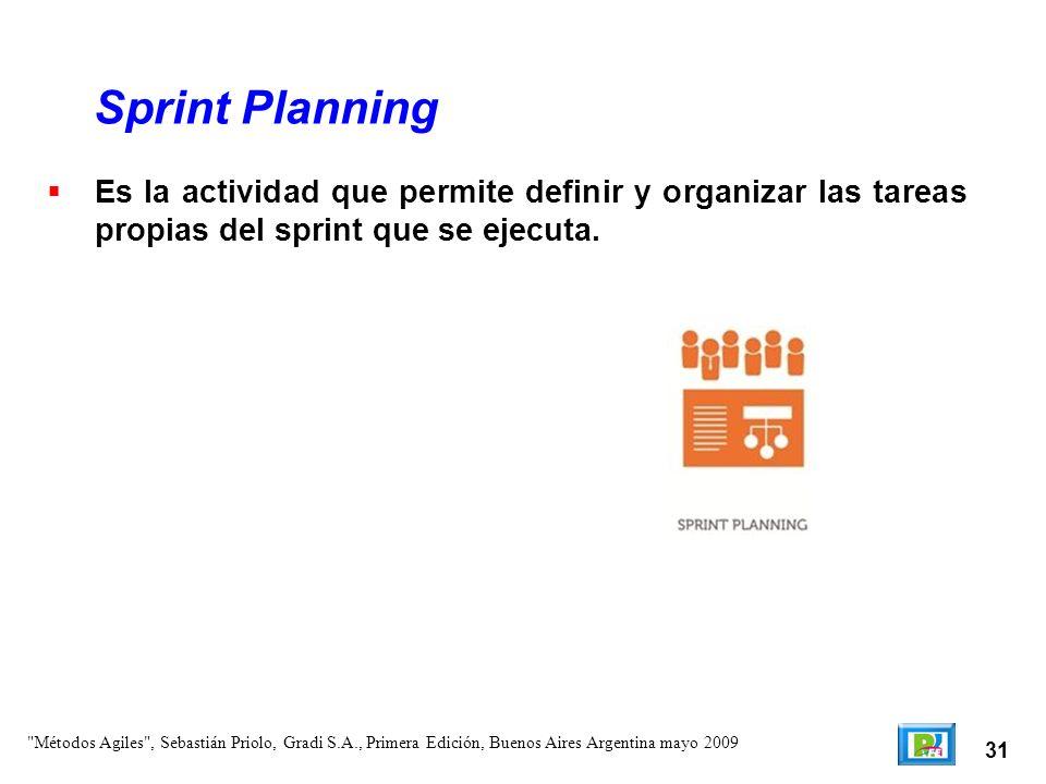 31 Es la actividad que permite definir y organizar las tareas propias del sprint que se ejecuta. Sprint Planning