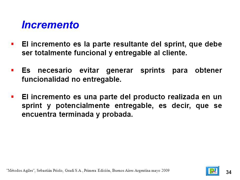 34 El incremento es la parte resultante del sprint, que debe ser totalmente funcional y entregable al cliente. Es necesario evitar generar sprints par