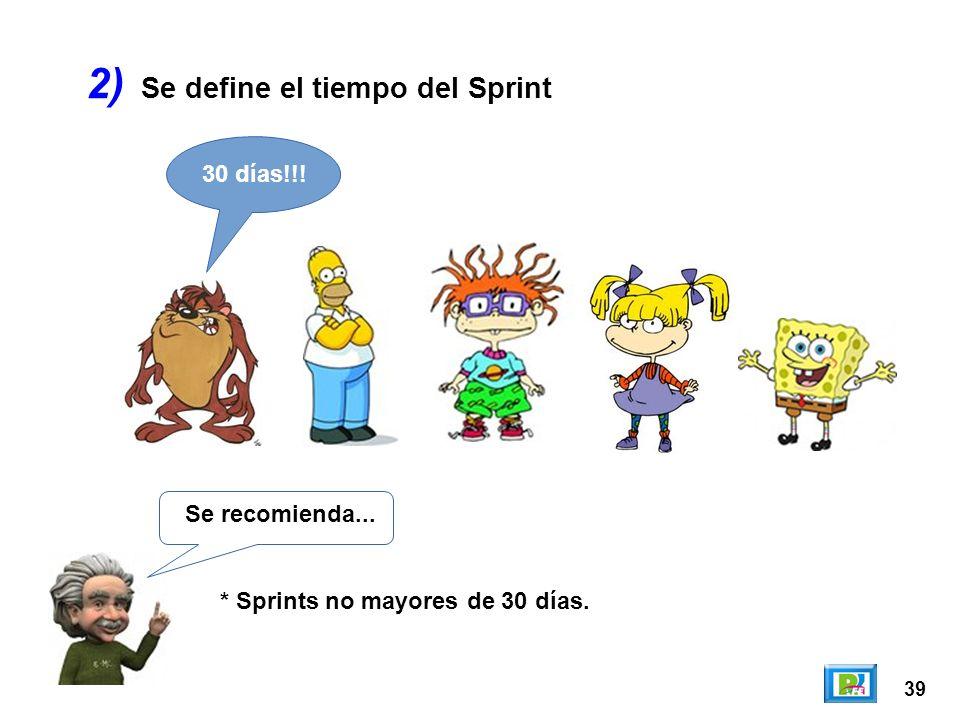 39 2) Se recomienda... * Sprints no mayores de 30 días. 30 días!!! Se define el tiempo del Sprint