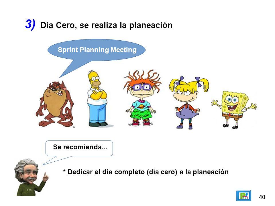 40 3) Se recomienda... * Dedicar el día completo (día cero) a la planeación Sprint Planning Meeting Día Cero, se realiza la planeación