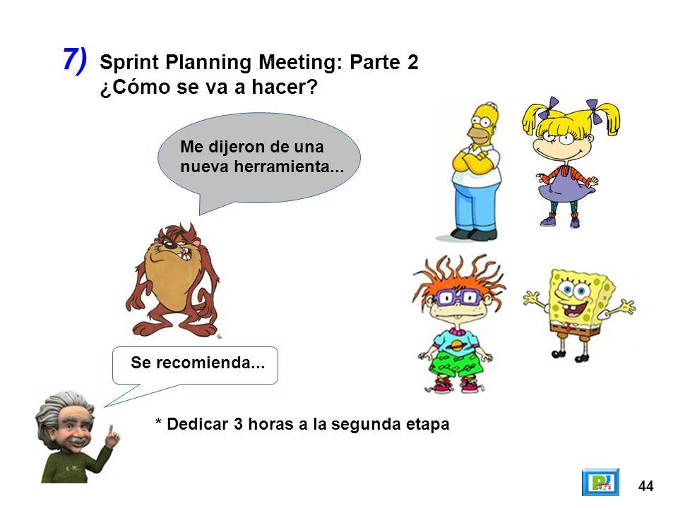 44 7) Se recomienda... * Dedicar 3 horas a la segunda etapa Me dijeron de una nueva herramienta... Sprint Planning Meeting: Parte 2 ¿Cómo se va a hace