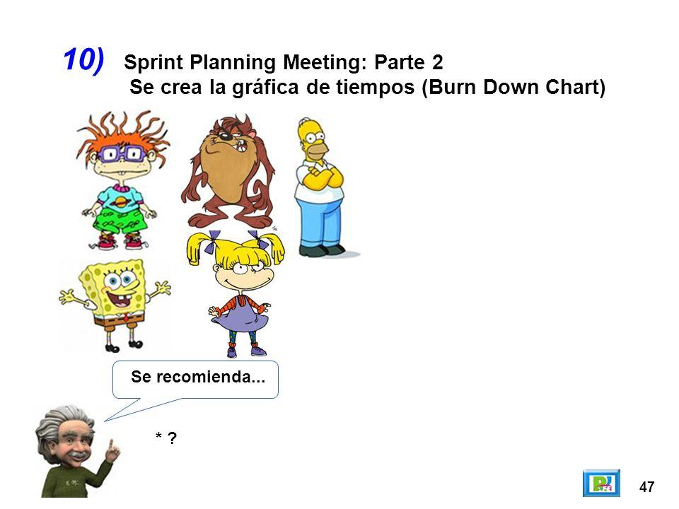 47 10) Se recomienda... * ? Sprint Planning Meeting: Parte 2 Se crea la gráfica de tiempos (Burn Down Chart)