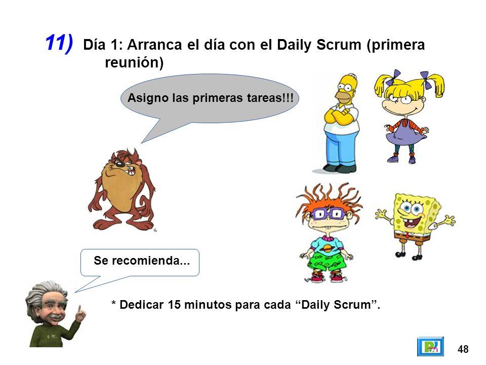 48 11) Se recomienda... * Dedicar 15 minutos para cada Daily Scrum. Asigno las primeras tareas!!! Día 1: Arranca el día con el Daily Scrum (primera re
