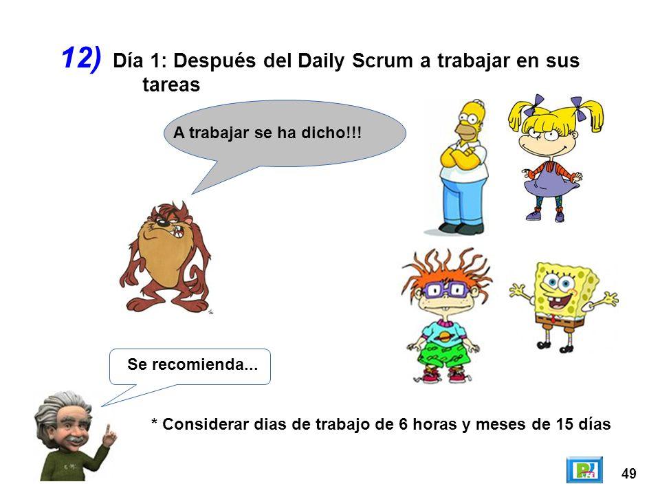 49 12) Se recomienda... * Considerar dias de trabajo de 6 horas y meses de 15 días A trabajar se ha dicho!!! Día 1: Después del Daily Scrum a trabajar