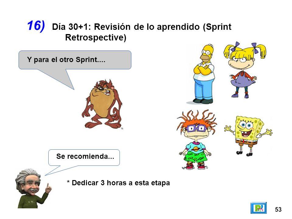 53 16) Y para el otro Sprint.... Día 30+1: Revisión de lo aprendido (Sprint Retrospective) Se recomienda... * Dedicar 3 horas a esta etapa