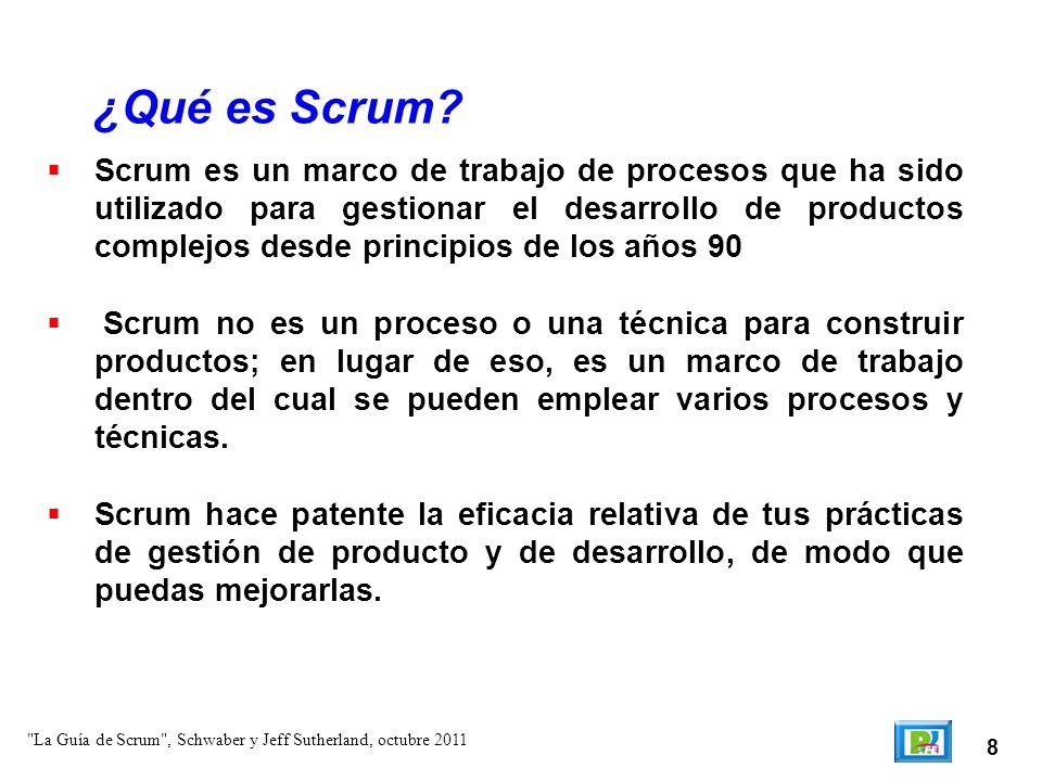 8 Scrum es un marco de trabajo de procesos que ha sido utilizado para gestionar el desarrollo de productos complejos desde principios de los años 90