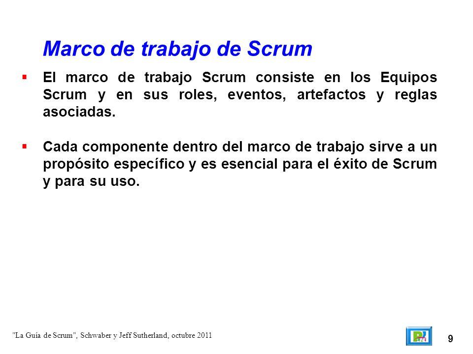 9 El marco de trabajo Scrum consiste en los Equipos Scrum y en sus roles, eventos, artefactos y reglas asociadas. Cada componente dentro del marco de