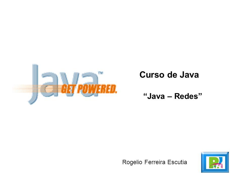 Curso de Java Java – Redes Rogelio Ferreira Escutia