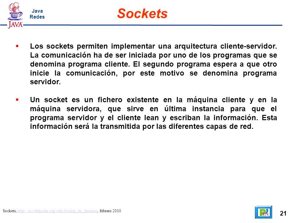 21 Sockets Sockets, http://es.wikipedia.org/wiki/Socket_de_Internet, febrero 2010http://es.wikipedia.org/wiki/Socket_de_Internet Los sockets permiten implementar una arquitectura cliente-servidor.