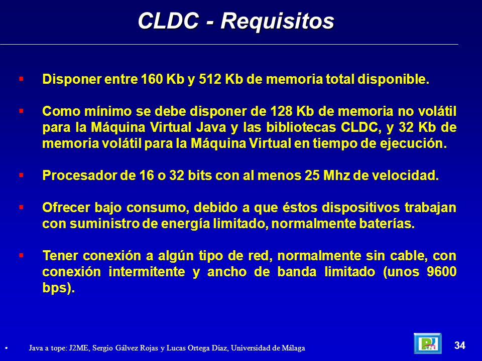 Disponer entre 160 Kb y 512 Kb de memoria total disponible. Como mínimo se debe disponer de 128 Kb de memoria no volátil para la Máquina Virtual Java