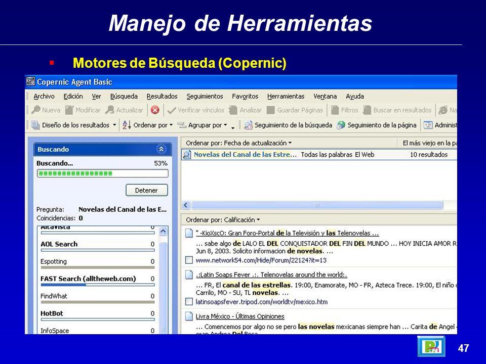 Manejo de Herramientas 46 Motores de Búsqueda (Copernic) Copernic - http://www.copernic.com/en/index.html - noviembre 2003http://www.copernic.com/en/i