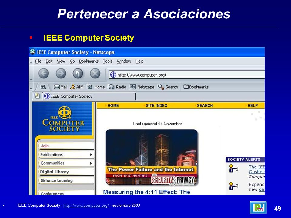 Pertenecer a Asociaciones 48 IEEE (Institute of Electrical and Electronics Engineers) IEEE - http://www.ieee.com/portal/index.jsp - noviembre 2003http