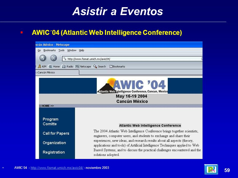 Asistir a Eventos 59 AWIC´04 (Atlantic Web Intelligence Conference) AWIC´04 - http://www.fismat.umich.mx/awic04/ - noviembre 2003http://www.fismat.umich.mx/awic04/