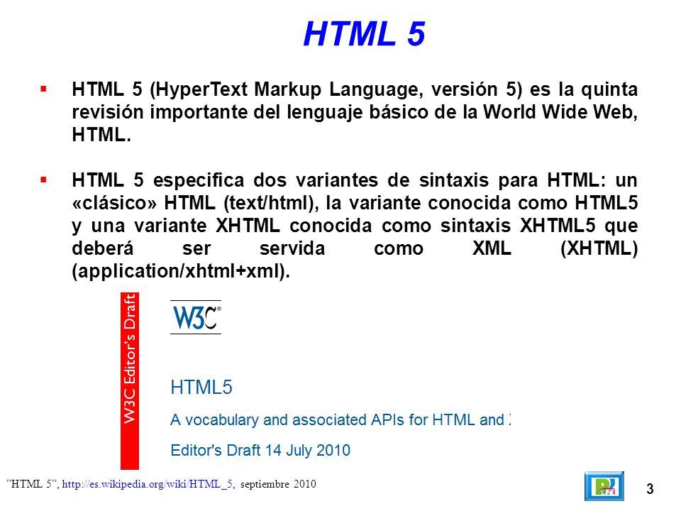 3 HTML 5, http://es.wikipedia.org/wiki/HTML_5, septiembre 2010 HTML 5 HTML 5 (HyperText Markup Language, versión 5) es la quinta revisión importante del lenguaje básico de la World Wide Web, HTML.