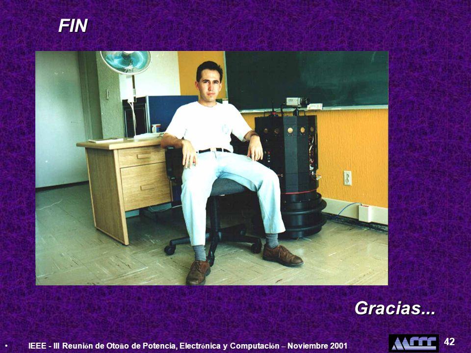 IEEE - III Reuni ó n de Oto ñ o de Potencia, Electr ó nica y Computaci ó n – Noviembre 2001 42FIN Gracias...