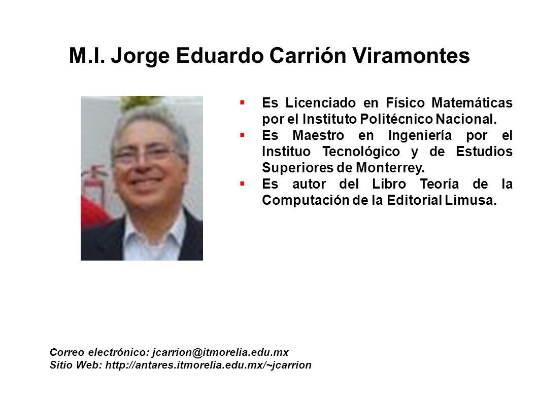 M.I. Jorge Eduardo Carrión Viramontes Correo electrónico: jcarrion@itmorelia.edu.mx Sitio Web: http://antares.itmorelia.edu.mx/~jcarrion Es Licenciado