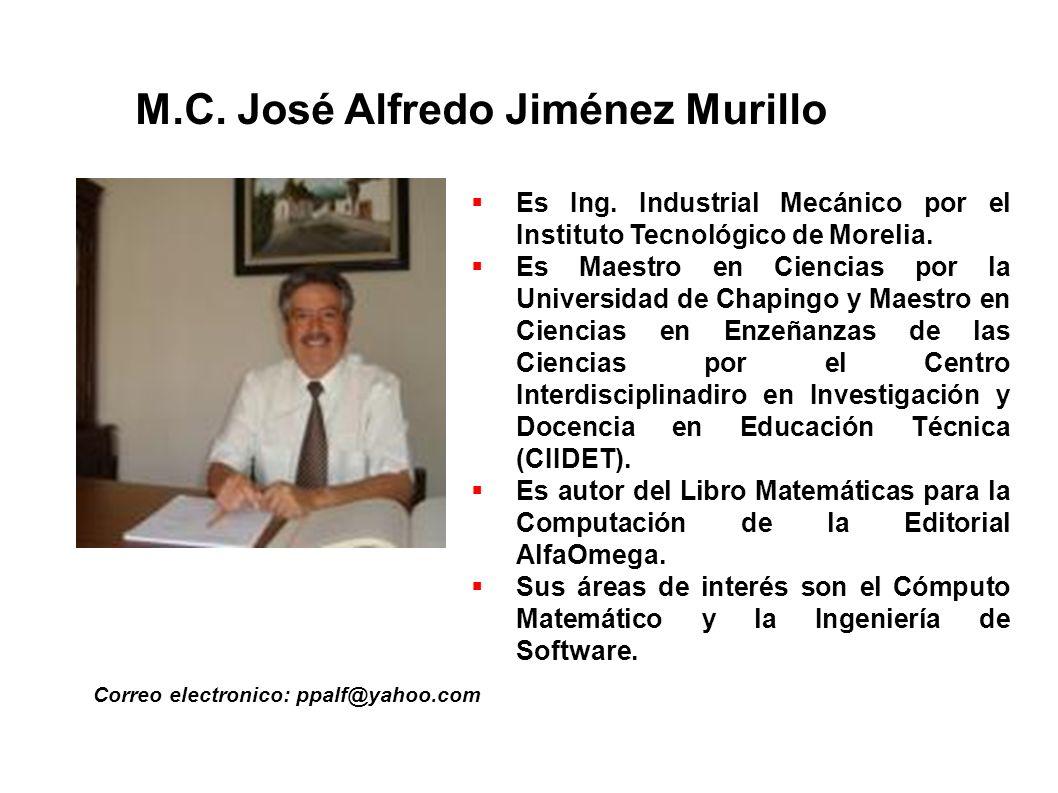 M.C. José Alfredo Jiménez Murillo Correo electronico: ppalf@yahoo.com Es Ing. Industrial Mecánico por el Instituto Tecnológico de Morelia. Es Maestro