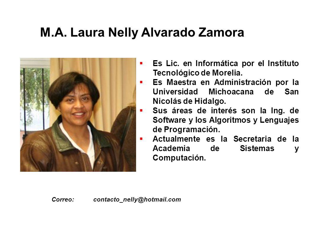 M.A. Laura Nelly Alvarado Zamora Correo:contacto_nelly@hotmail.com Es Lic. en Informática por el Instituto Tecnológico de Morelia. Es Maestra en Admin