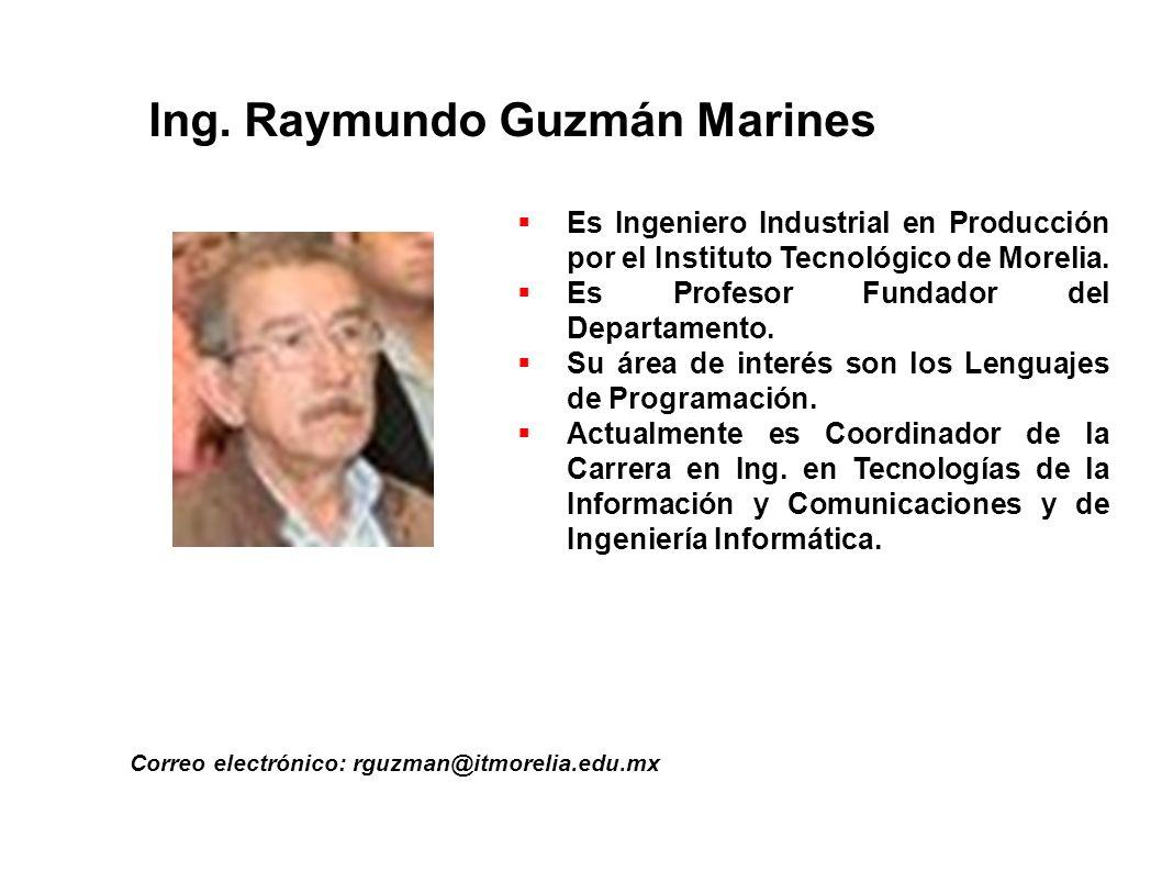 Ing. Raymundo Guzmán Marines Correo electrónico: rguzman@itmorelia.edu.mx Es Ingeniero Industrial en Producción por el Instituto Tecnológico de Moreli