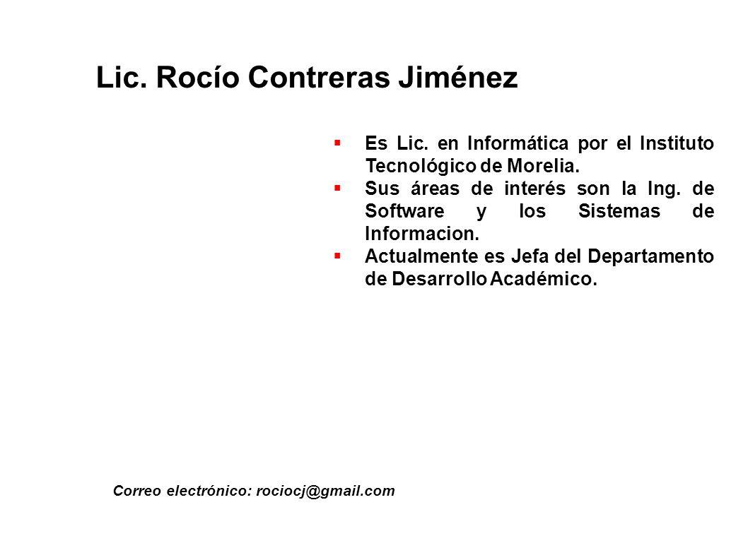 Lic. Rocío Contreras Jiménez Correo electrónico: rociocj@gmail.com Es Lic. en Informática por el Instituto Tecnológico de Morelia. Sus áreas de interé