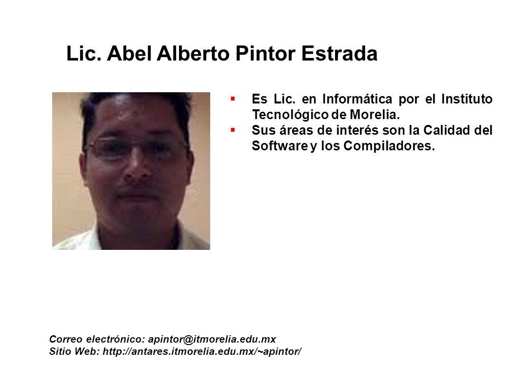 Lic. Abel Alberto Pintor Estrada Correo electrónico: apintor@itmorelia.edu.mx Sitio Web: http://antares.itmorelia.edu.mx/~apintor/ Es Lic. en Informát