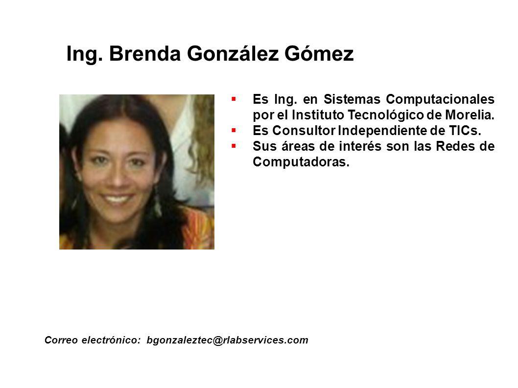 Ing. Brenda González Gómez Correo electrónico: bgonzaleztec@rlabservices.com Es Ing. en Sistemas Computacionales por el Instituto Tecnológico de Morel