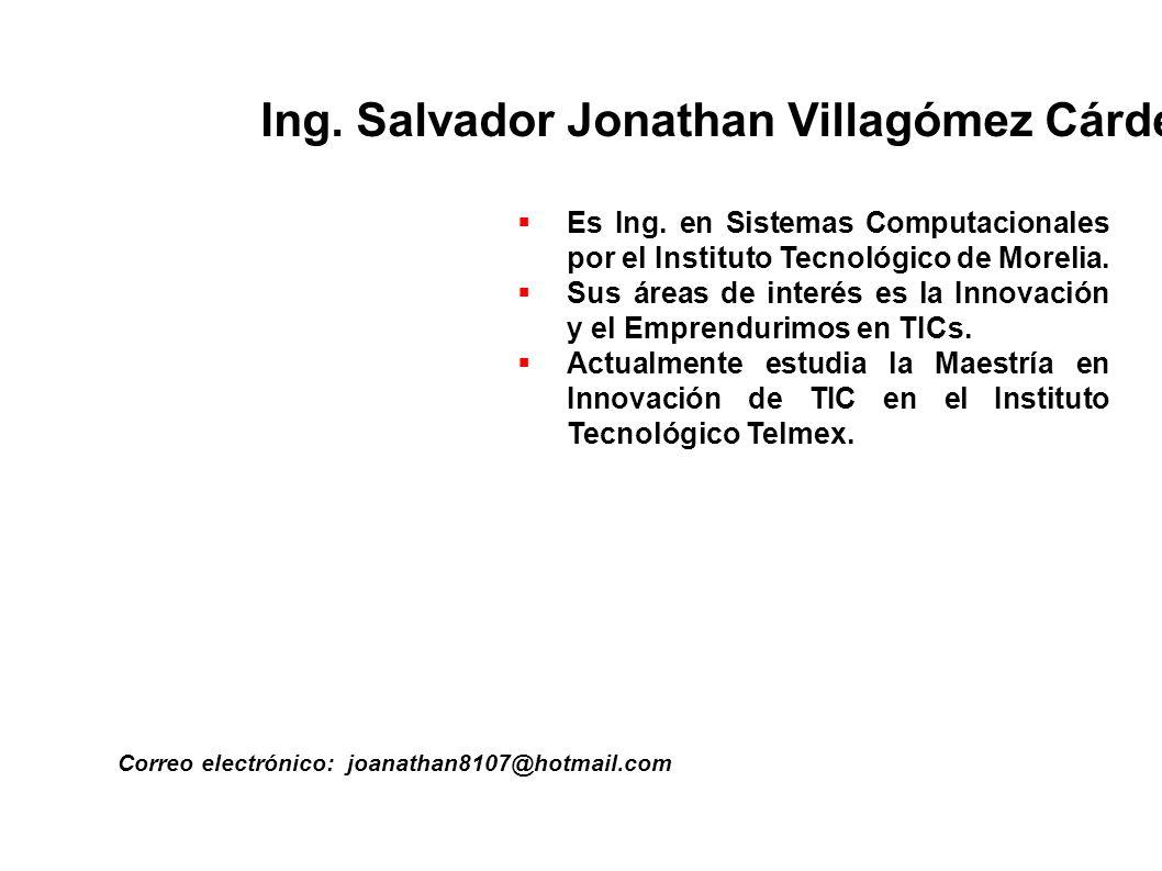 Ing. Salvador Jonathan Villagómez Cárdenas Correo electrónico: joanathan8107@hotmail.com Es Ing. en Sistemas Computacionales por el Instituto Tecnológ