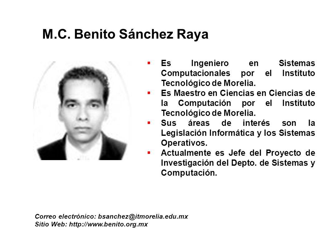 M.C. Benito Sánchez Raya Correo electrónico: bsanchez@itmorelia.edu.mx Sitio Web: http://www.benito.org.mx Es Ingeniero en Sistemas Computacionales po