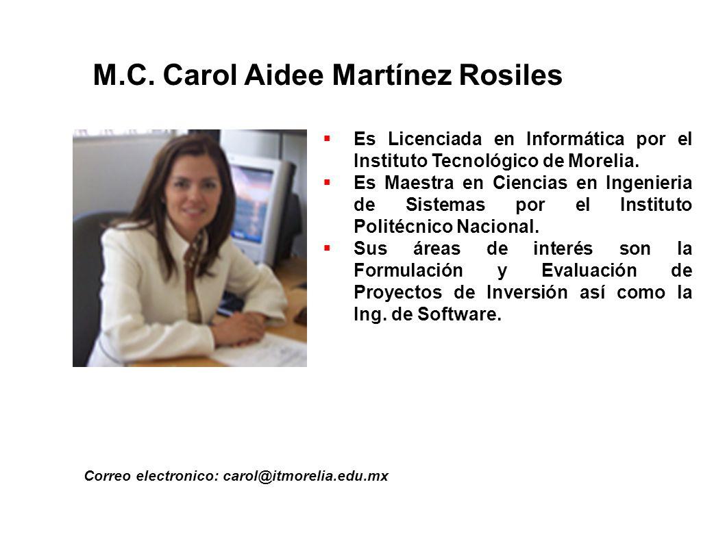 M.C. Carol Aidee Martínez Rosiles Correo electronico: carol@itmorelia.edu.mx Es Licenciada en Informática por el Instituto Tecnológico de Morelia. Es
