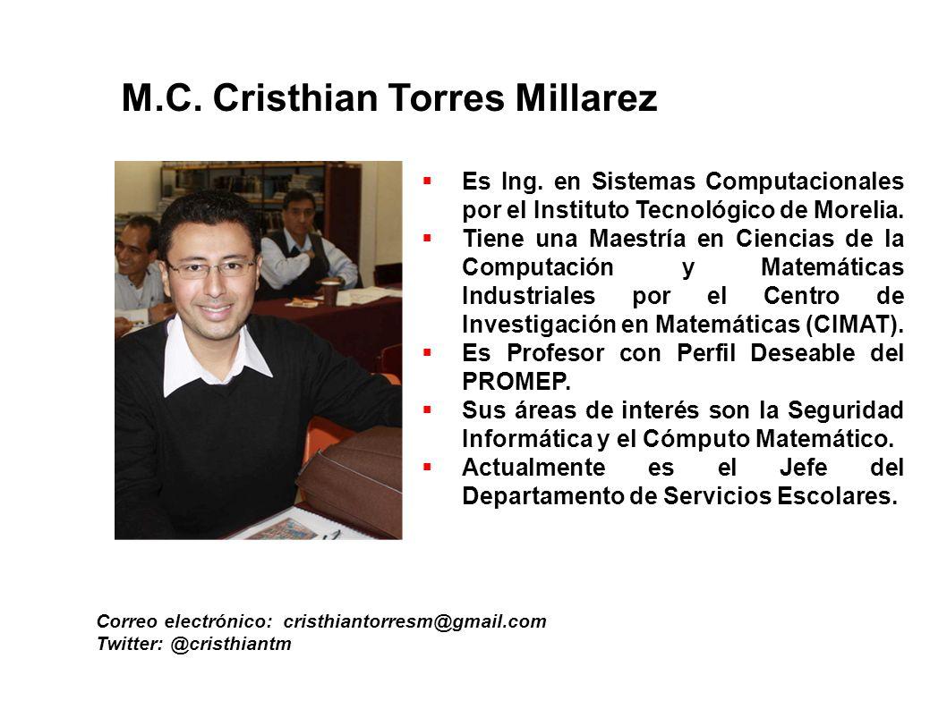 M.C. Cristhian Torres Millarez Correo electrónico: cristhiantorresm@gmail.com Twitter: @cristhiantm Es Ing. en Sistemas Computacionales por el Institu