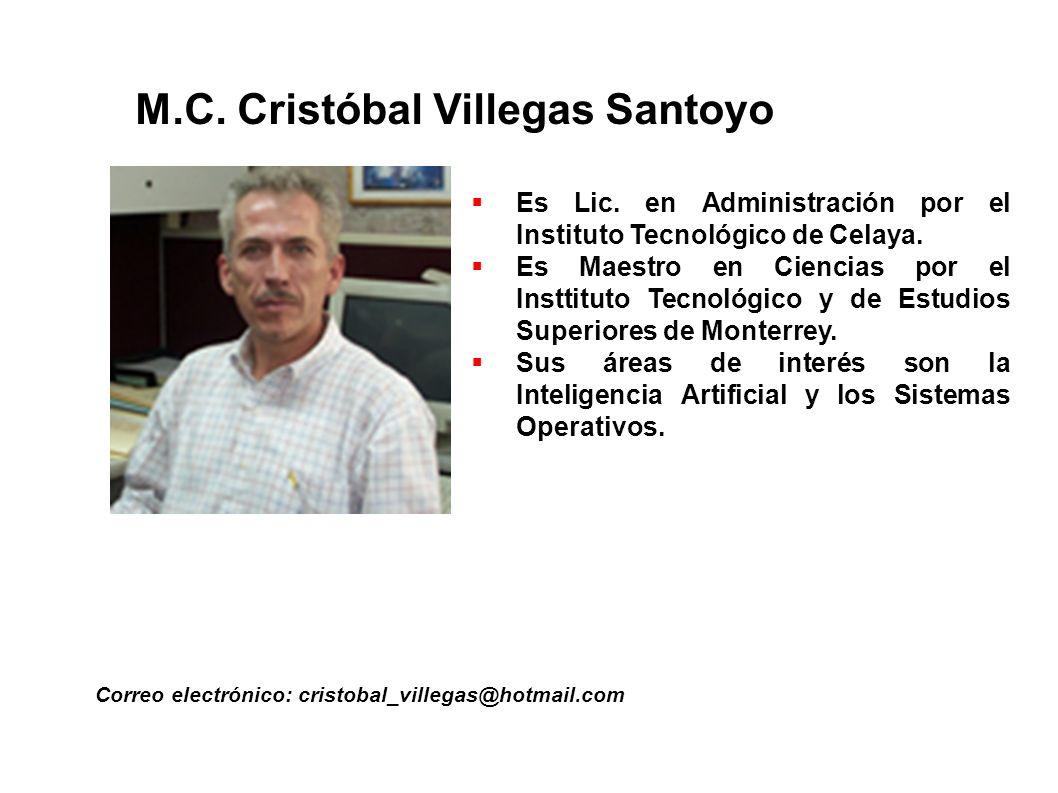 M.C. Cristóbal Villegas Santoyo Correo electrónico: cristobal_villegas@hotmail.com Es Lic. en Administración por el Instituto Tecnológico de Celaya. E