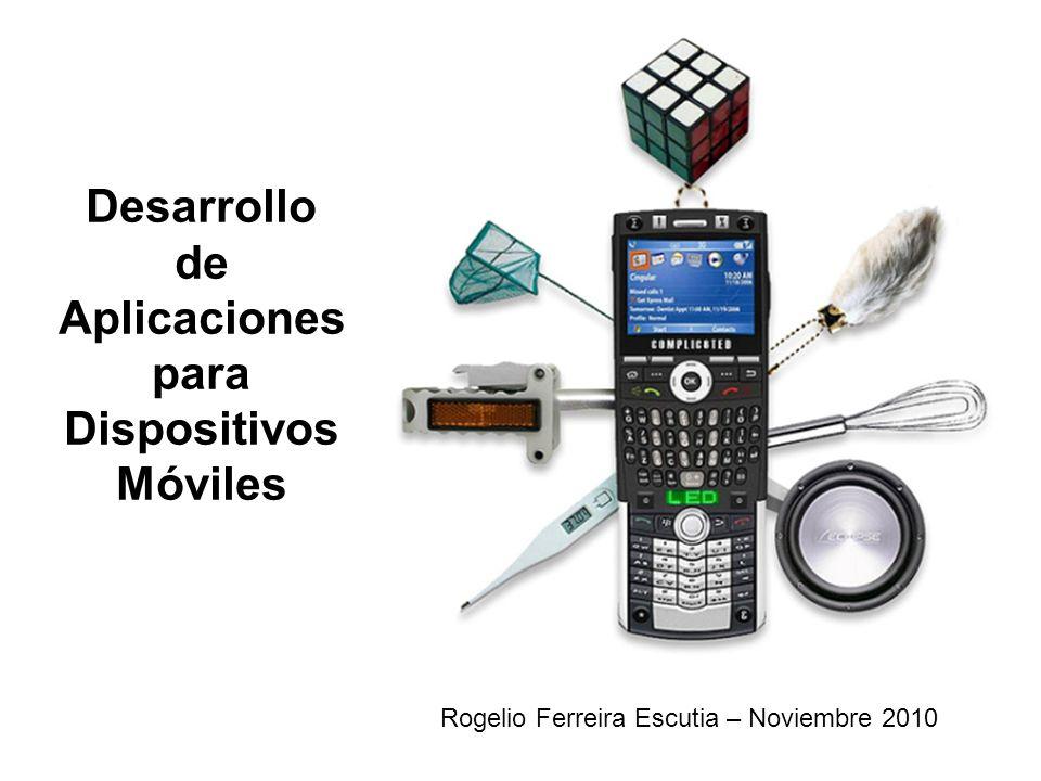 Rogelio Ferreira Escutia – Noviembre 2010 Desarrollo de Aplicaciones para Dispositivos Móviles