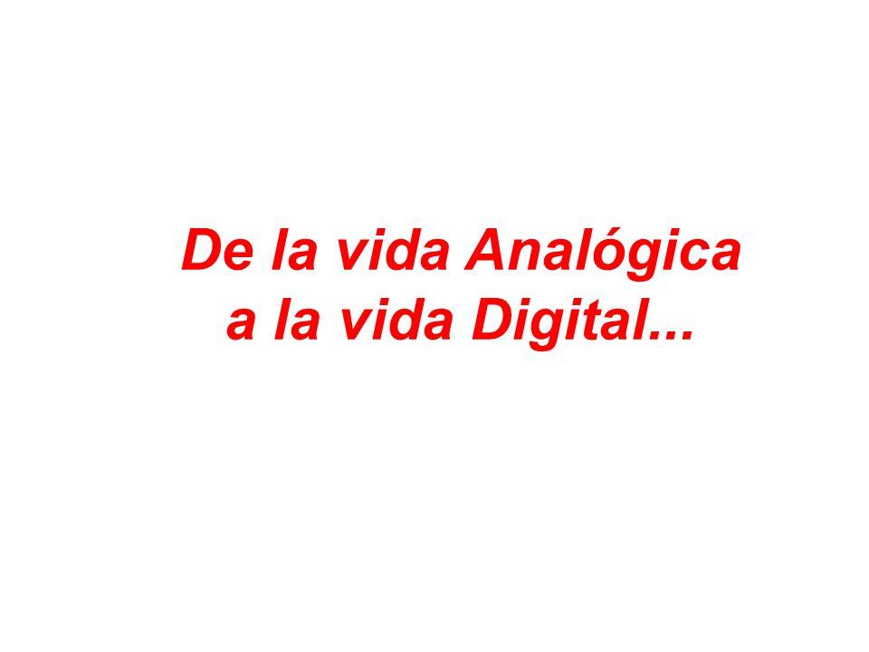 De la vida Analógica a la vida Digital...