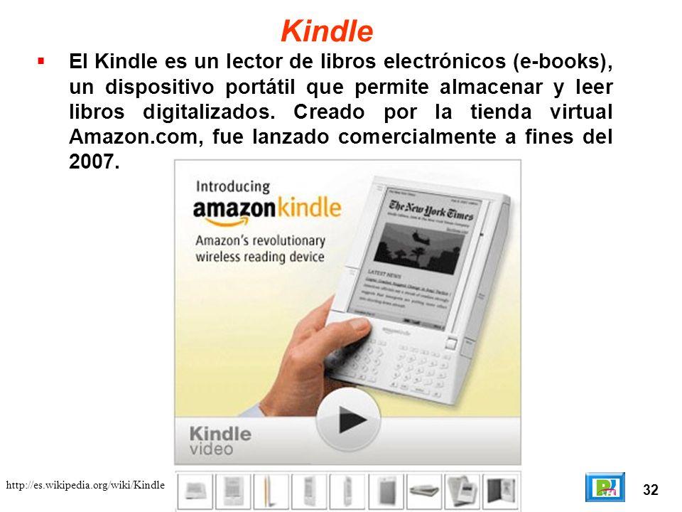 32 http://es.wikipedia.org/wiki/Kindle Kindle El Kindle es un lector de libros electrónicos (e-books), un dispositivo portátil que permite almacenar y leer libros digitalizados.