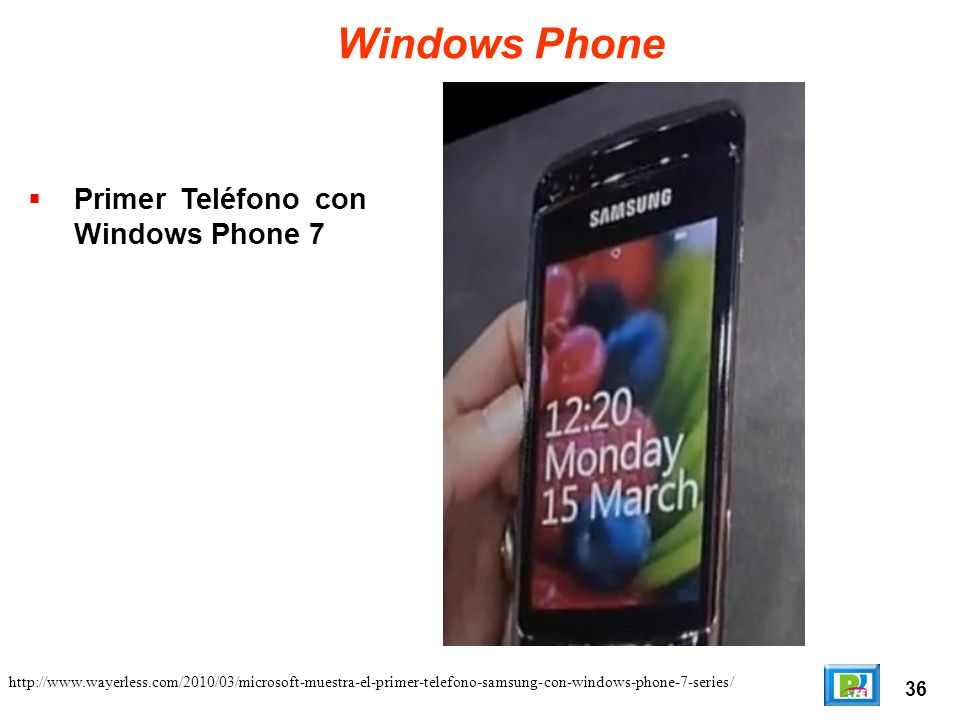 36 http://www.wayerless.com/2010/03/microsoft-muestra-el-primer-telefono-samsung-con-windows-phone-7-series/ Windows Phone Primer Teléfono con Windows
